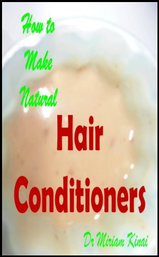 How to Make Natural Hair Conditioners (Make Natural Hair Care Products Book 39) (English Edition) -