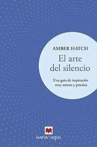 El arte del silencio: Una guía de inspiración muy amena y práctica par Amber Hatch
