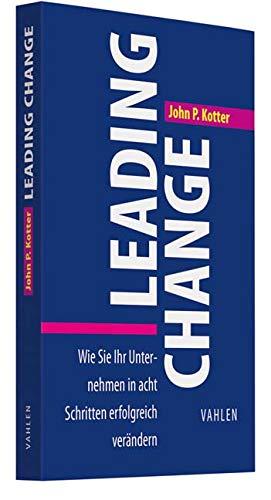 Leading Change: Wie Sie Ihr Unternehmen in acht Schritten erfolgreich verändern