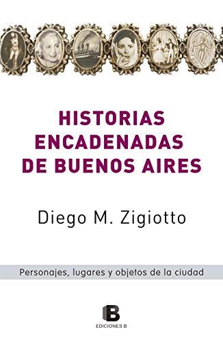 Historias encadenadas de Buenos Aires: Personajes, lugares y objetos de la ciudad