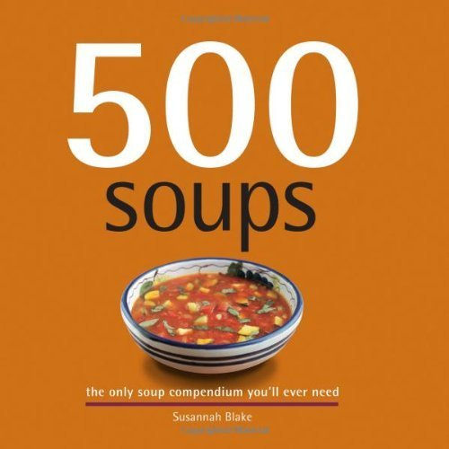 500 Soups: The Only Soup Compendium You'll Ever Need (500 Cooking (Sellers)) by Susannah Blake (2007) Hardcover