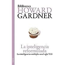 La inteligencia reformulada: Las inteligencias múltiples en el siglo XXI (Biblioteca Howard Gardner)