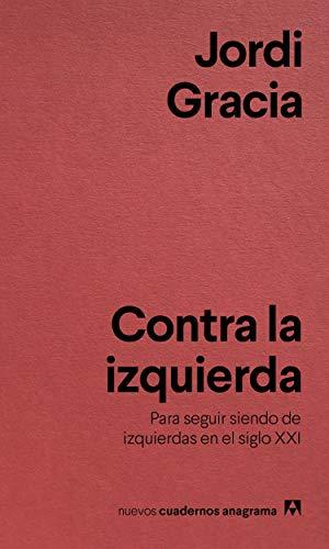 Contra la izquierda (NUEVOS CUADERNOS ANAGRAMA) por Jordi Gracia