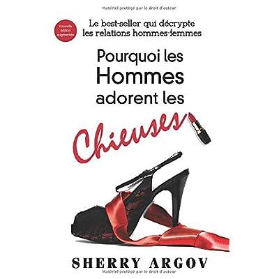 Pourquoi Les Hommes Adorent Les Chieuses: Le Best-Seller Qui Decrypte Les Relations Hommes-Femmes / Why Men Love Bitches - French Edition