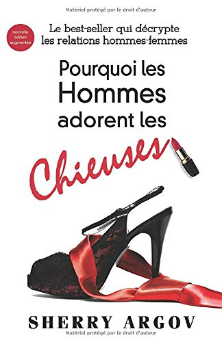 Pourquoi Les Hommes Adorent Les Chieuses: Le Best-Seller Qui Decrypte Les Relations Hommes-Femmes / Why Men Love Bitches - French Edition par  Sherry Argov
