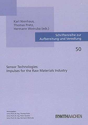 Sensor Technologies: Impulses for the Raw Materials Industry (Schriftenreihe zur Aufbereitung und Veredlung)