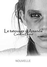 Le tatouage d'Amanda par Caroline Giraud