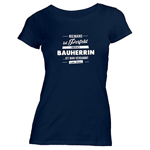 ShirtFlow Damen T-Shirt Niemand ist Perfekt, aber als BAUHER