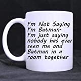 """Special""""I'm not saying i'm Batman i'm just saying nobody has ever seen me and batman in a room together"""" Quotes art Classic 100% Ceramic 11-Ounce Coffee Tea Mug White Mug"""