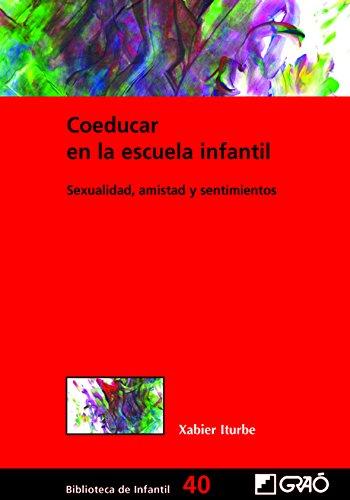 Coeducar en la escuela infantil: 40: Sexualidad, amistad y sentimientos: 040 (Biblioteca De Infantil)