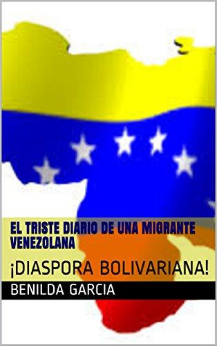 EL TRISTE DIARIO DE UNA MIGRANTE VENEZOLANA: DIASPORA BOLIVARIANA!