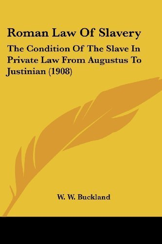 Roman Law Of Slavery: The Condition Of The Slave In Private Law From Augustus To Justinian (1908) by W. W. Buckland (2009-11-21)