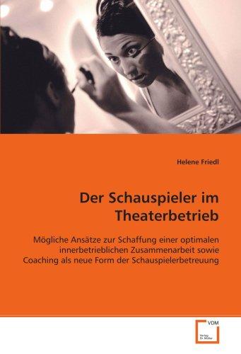 Der Schauspieler im Theaterbetrieb: Mögliche Ansätze zur Schaffung einer optimalen innerbetrieblichen Zusammenarbeit sowie Coaching als neue Form der Schauspielerbetreuung