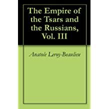 The Empire of the Tsars and the Russians, Vol. III (English Edition)