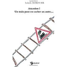 Attention ! Un train peut en cacher un autre ...