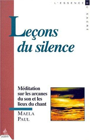 LECONS DU SILENCE. : Méditation sur les Arcanes du Son et les Lieux du Chant