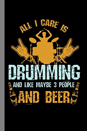 All I Care Is Drumming And Like Maybe 3 People And Beer: Drums Instrumental Gift For Musicians (6