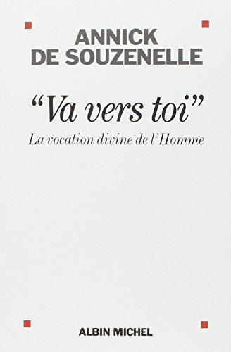 Va vers toi: La vocation divine de l'Homme par Annick de Souzenelle