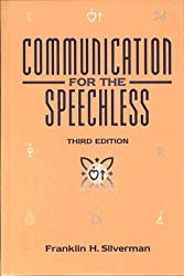 Communication for the Speechless: An Introduction to Augmentative Communication for the Severely Communicatively Impaired