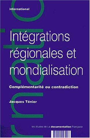 Intégrations régionales et mondialisation : Complémentarité ou contradiction