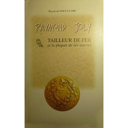 Raymond Joly tailleur de fer