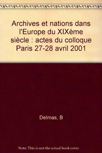Archives et nations dans l'Europe du XIXème siècle : actes du colloque Paris 27-28 avril 2001 par B Delmas