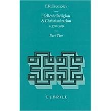Hellenic Religion and Christianization C. 370-529, Volume 2 (Religions in the Graeco-Roman World)