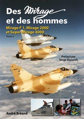 Des Mirage et des Hommes. Mirage F1, Mirage 2000 et Super Mirage 4000.