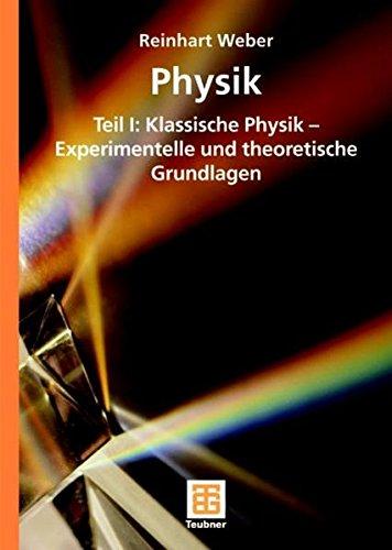 Physik: Teil I: Klassische Physik - Experimentelle und theoretische Grundlagen