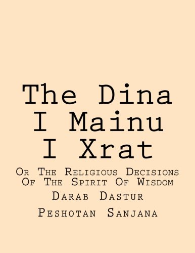 The Dina I Mainu I Xrat: Or The Religious Decisions Of The Spirit Of Wisdom por Darab Dastur Peshotan Sanjana B.A.
