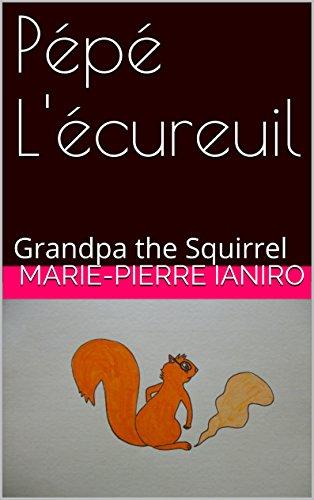 Pépé L'écureuil: Grandpa the Squirrel (Conte  à 2 Voix - 2 Voices' Tale t. 1)