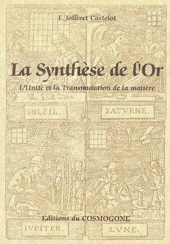 LA SYNTHESE DE L'OR. L'Unité et la Transmutation de la matière