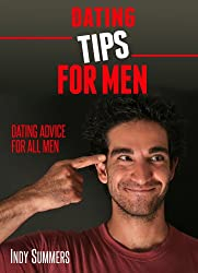 Dating Tips For Men: 100 Dating Tips to help you find ms right!