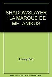 SHADOWSLAYER : LA MARQUE DE MELANIKUS