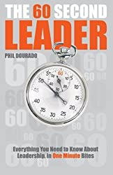 The 60 Second Leader: Everything You Need to Know About Leadership, in 60 Second Bites by Phil Dourado (2007-06-05)