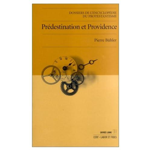 La grâce première : prédestination et providence. Dossier de l'encyclopédie du protestantisme