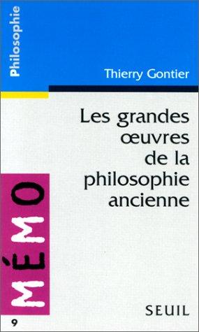 Les Grandes oeuvres de la philosophie ancienne par Thierry Gontier