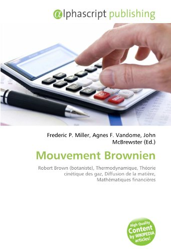 Mouvement Brownien: Robert Brown (botaniste), Thermodynamique, Théorie cinétique des gaz, Diffusion de la matière, Mathématiques financières