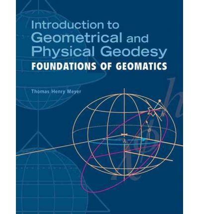 (Introduction to Geometrical and Physical Geodesy: Foundations of Geomatics) By Meyer, Thomas H. (Author) Hardcover on 01-Jul-2010