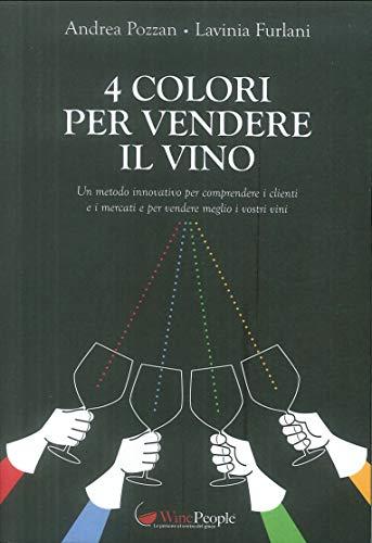 4 colori per vendere il vino. Un metodo innovativo per comprendere i clienti e i mercati e per vendere meglio i vostri vini di Lavinia Furlani