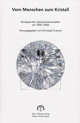 vom-menschen-zum-kristall-konzepte-der-lebenswissenschaften-von-1800-2000