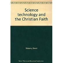 Science technology and the Christian Faith