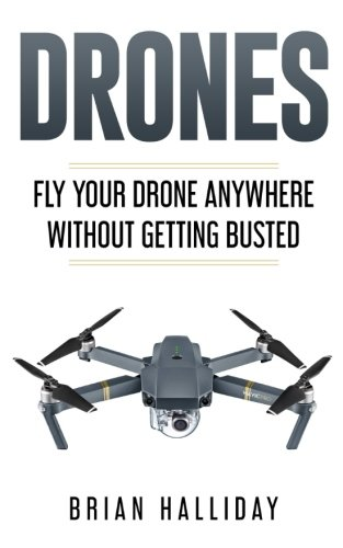 Drones: Fly Your Drone Anywhere Without Getting Busted: Volume 4