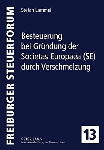 Besteuerung bei Gr????ndung der Societas Europaea (SE) durch Verschmelzung: Vorgaben der Fusionsrichtlinie und des Prim????rrechts, des deutschen Rechts de ... (Freiburger Steuerforum) (German Edition) by Stefan Lammel (2010-04-22)