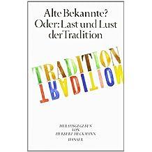 Alte Bekannte? Oder: Last und Lust der Tradition: Schriftenreihe der Deutschen Akademie für Sprache und Dichtung, Band 9