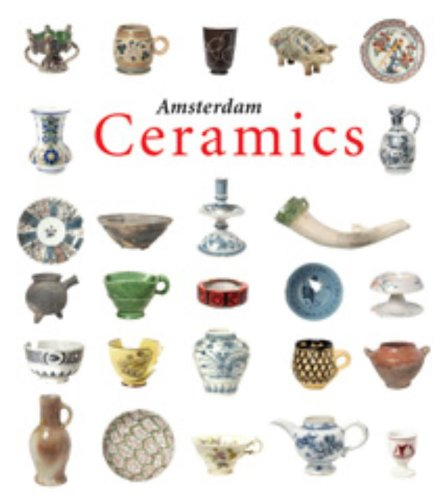 Amsterdam Ceramics: A City's History and an Archaeological Ceramics Catalogue 1175-2011
