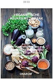VEGANISTISCHE KEUKEN MET SMAAK: Hoe veganistisch koken met 200 heerlijke e smakelijke recepten die gemakkelijk
