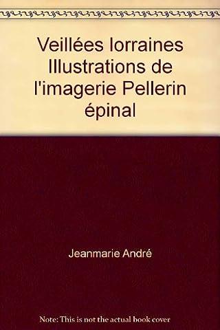 Veillées lorraines Illustrations de l'imagerie Pellerin épinal