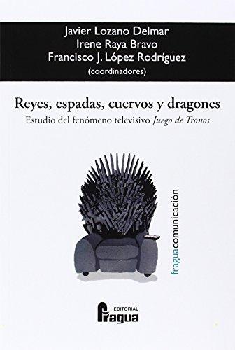 """Reyes, Espadas, Cuervos Y Dragones: Estudio Del Fenomeno Televisivo """"Juego De Tronos"""""""