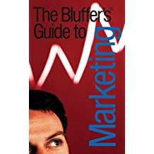 The Bluffer's Guide to Marketing (Bluffer's Guides (Oval))